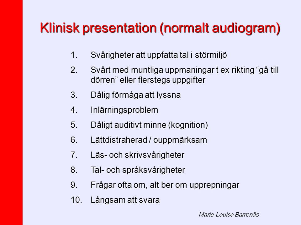 Klinisk presentation (normalt audiogram)
