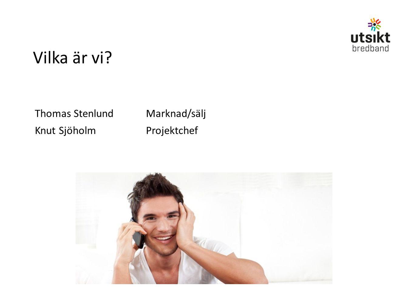 Vilka är vi Thomas Stenlund Marknad/sälj Knut Sjöholm Projektchef