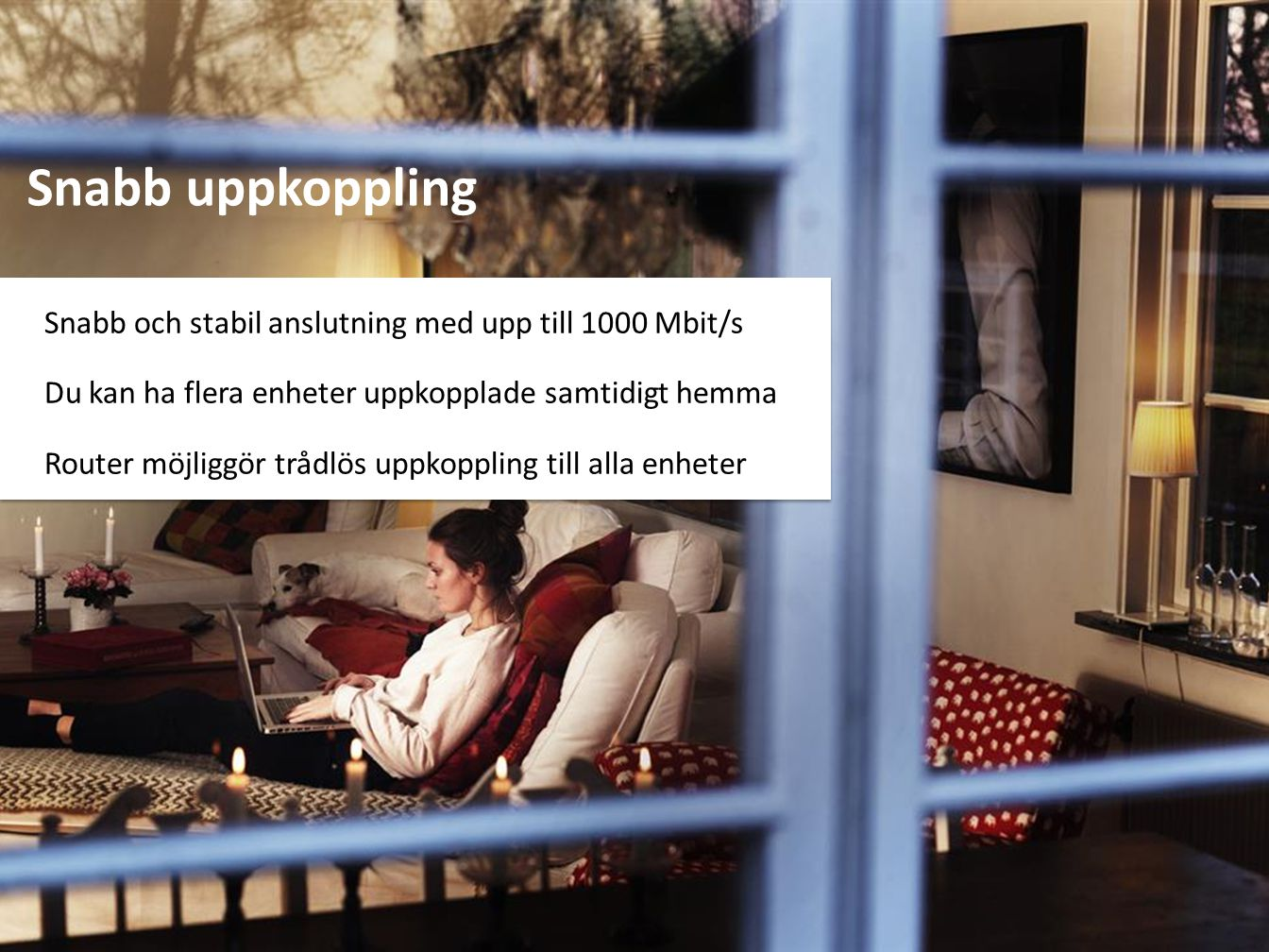 Snabb uppkoppling Du kan ha flera enheter uppkopplade samtidigt hemma