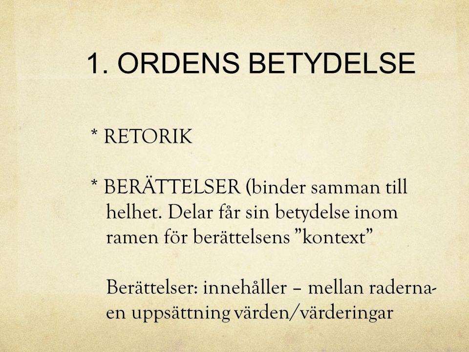 1. ORDENS BETYDELSE * RETORIK * BERÄTTELSER (binder samman till
