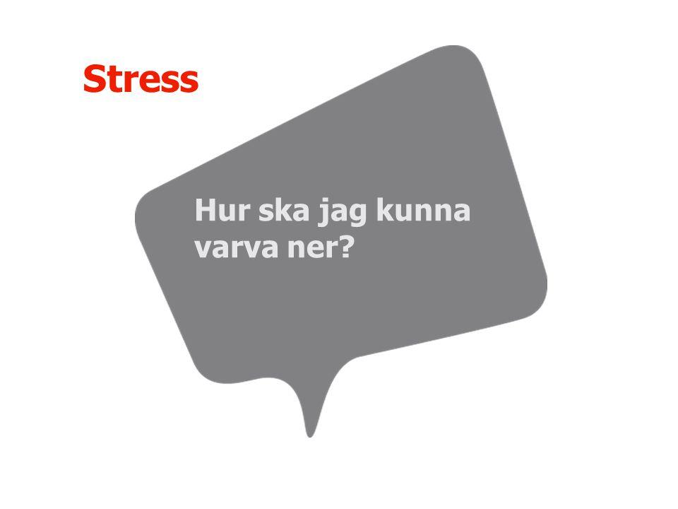 Stress Hur ska jag kunna varva ner