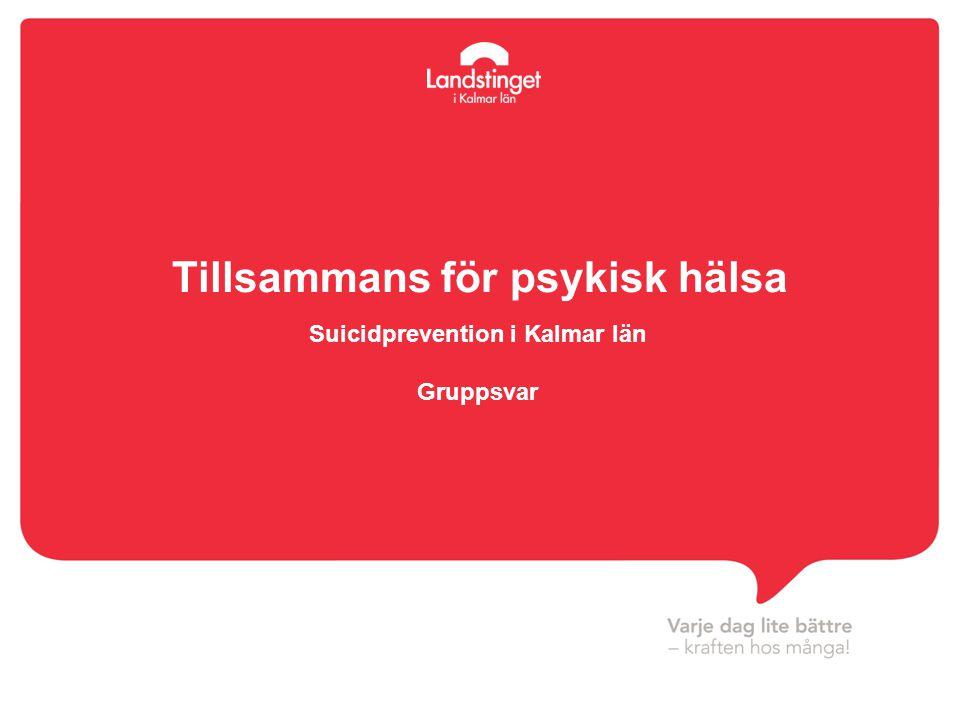 Tillsammans för psykisk hälsa Suicidprevention i Kalmar län
