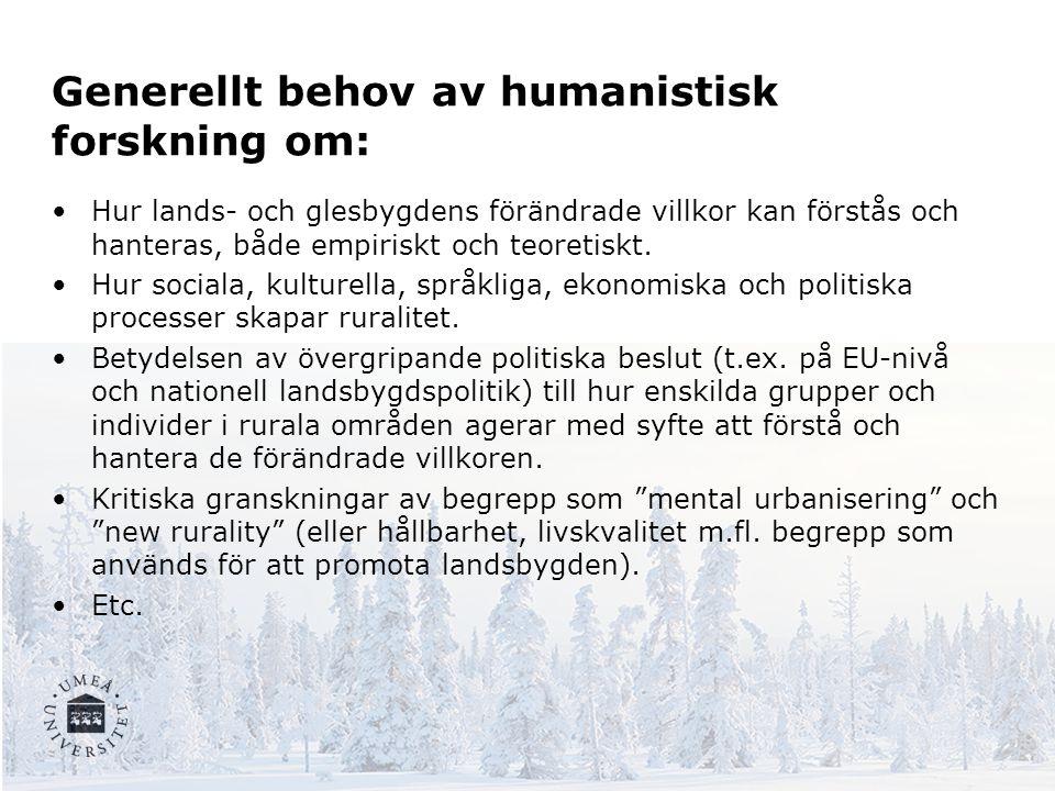 Generellt behov av humanistisk forskning om: