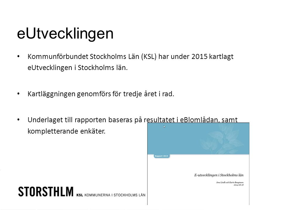 eUtvecklingen Kommunförbundet Stockholms Län (KSL) har under 2015 kartlagt eUtvecklingen i Stockholms län.
