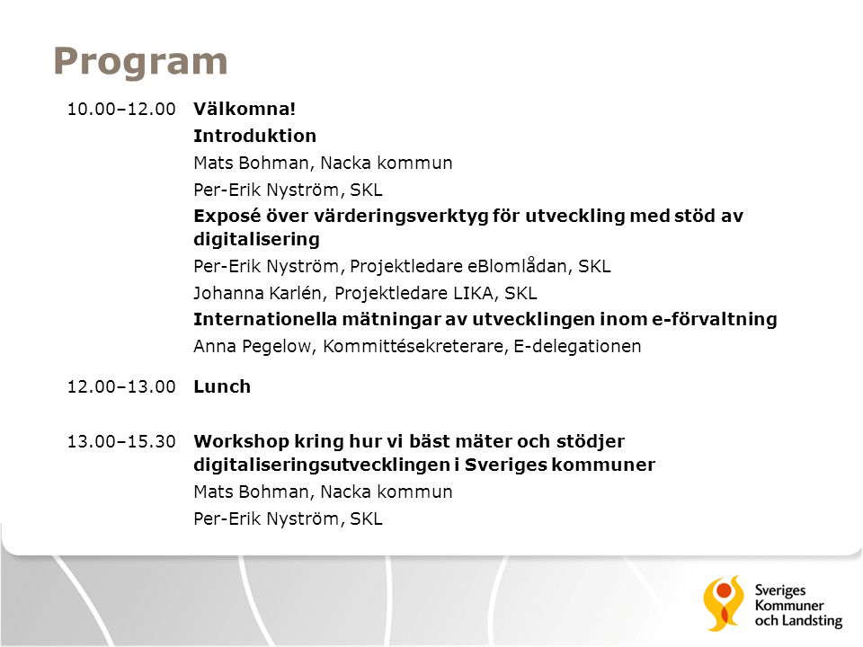 Program 10.00–12.00 Välkomna! Introduktion Mats Bohman, Nacka kommun