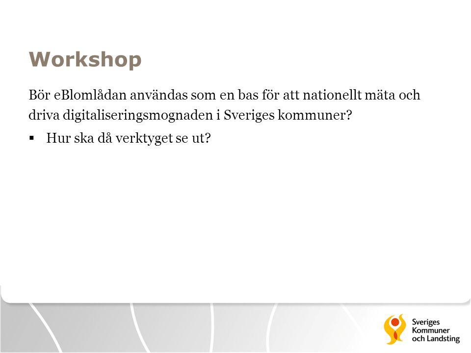 Workshop Bör eBlomlådan användas som en bas för att nationellt mäta och driva digitaliseringsmognaden i Sveriges kommuner
