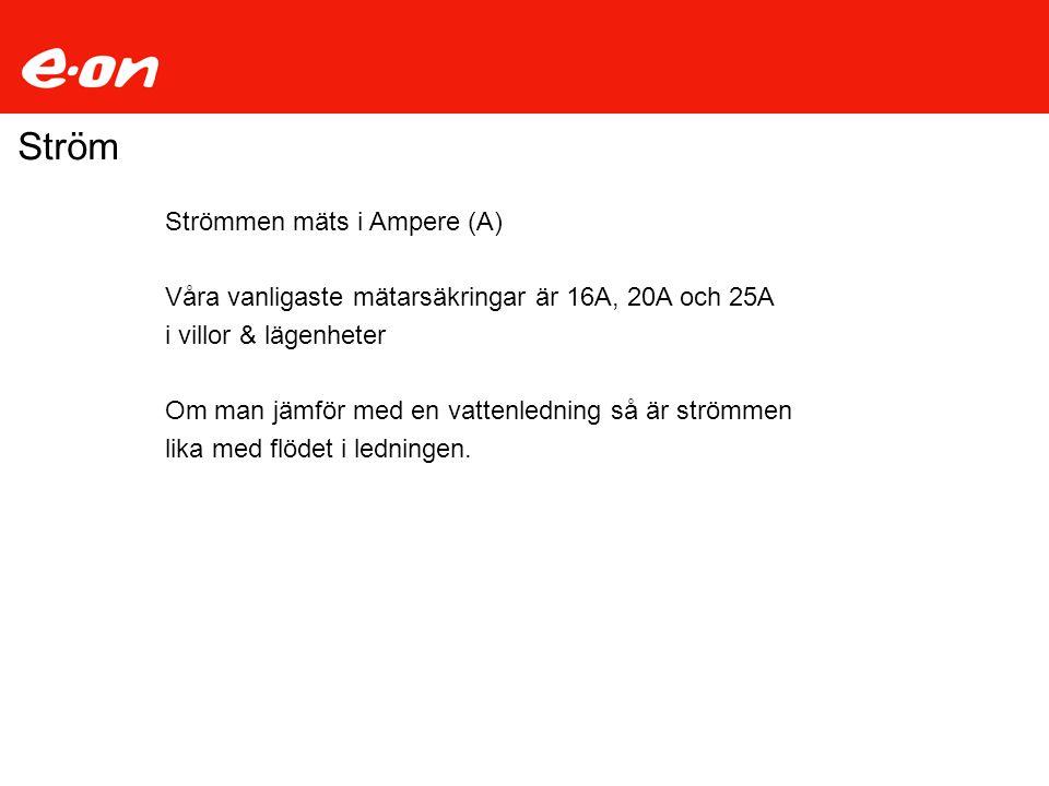 Ström Strömmen mäts i Ampere (A)