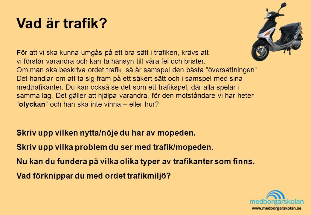 Vad är trafik Skriv upp vilken nytta/nöje du har av mopeden.