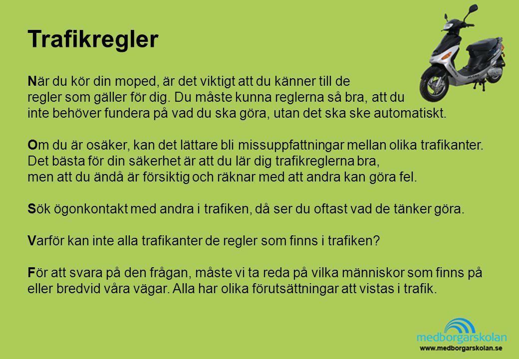 Trafikregler När du kör din moped, är det viktigt att du känner till de. regler som gäller för dig. Du måste kunna reglerna så bra, att du.