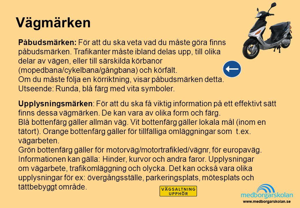 Vägmärken Påbudsmärken: För att du ska veta vad du måste göra finns påbudsmärken. Trafikanter måste ibland delas upp, till olika.