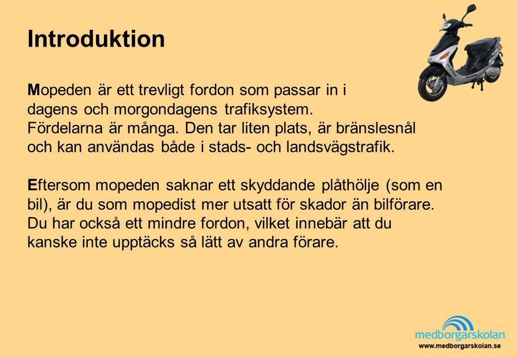 Introduktion Mopeden är ett trevligt fordon som passar in i