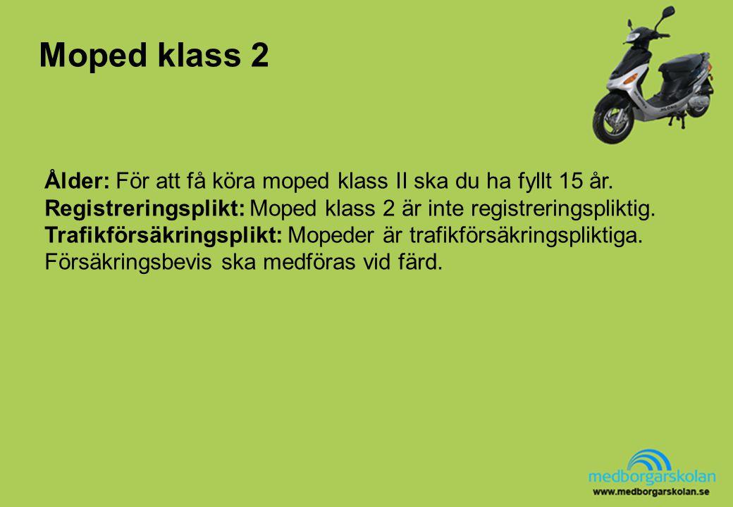 Moped klass 2 Ålder: För att få köra moped klass II ska du ha fyllt 15 år. Registreringsplikt: Moped klass 2 är inte registreringspliktig.