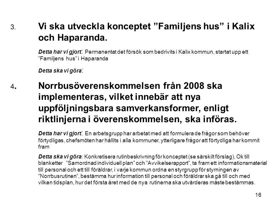 3. Vi ska utveckla konceptet Familjens hus i Kalix och Haparanda.