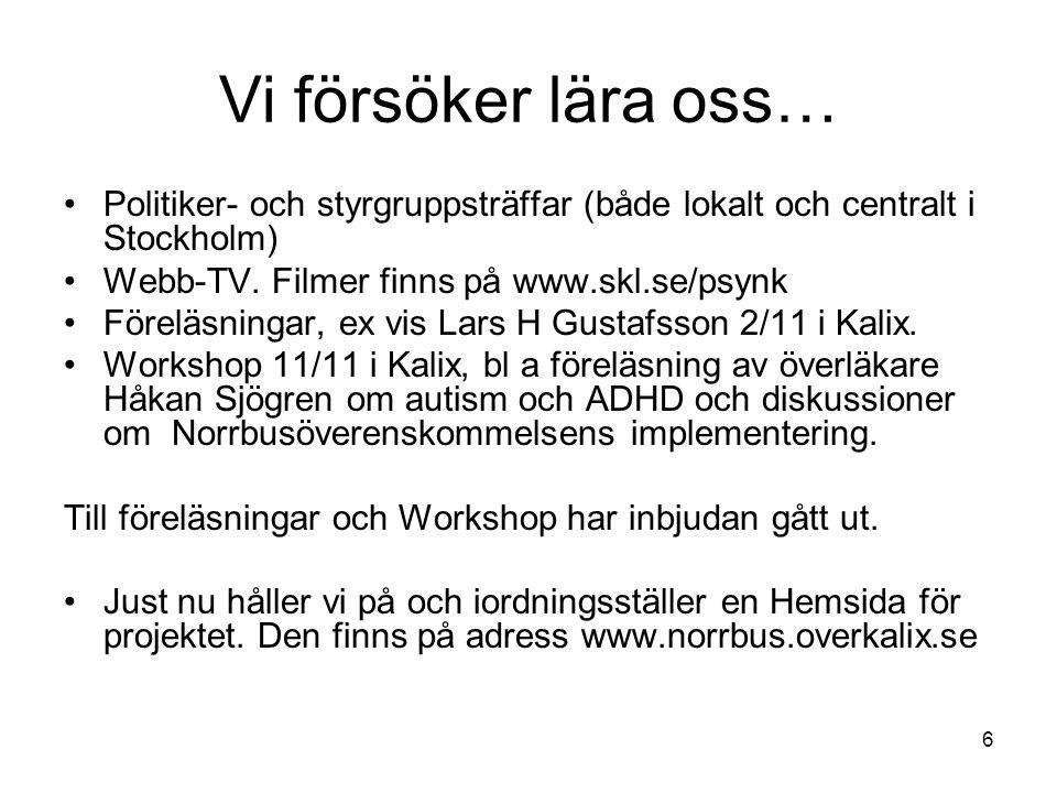Vi försöker lära oss… Politiker- och styrgruppsträffar (både lokalt och centralt i Stockholm) Webb-TV. Filmer finns på www.skl.se/psynk.