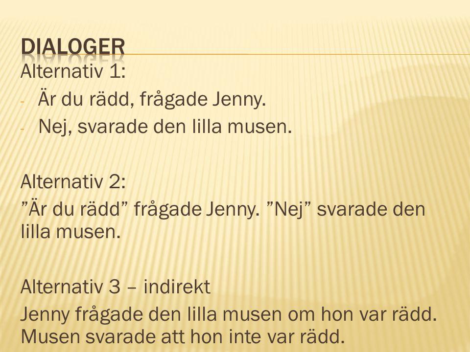 Dialoger Alternativ 1: Är du rädd, frågade Jenny.