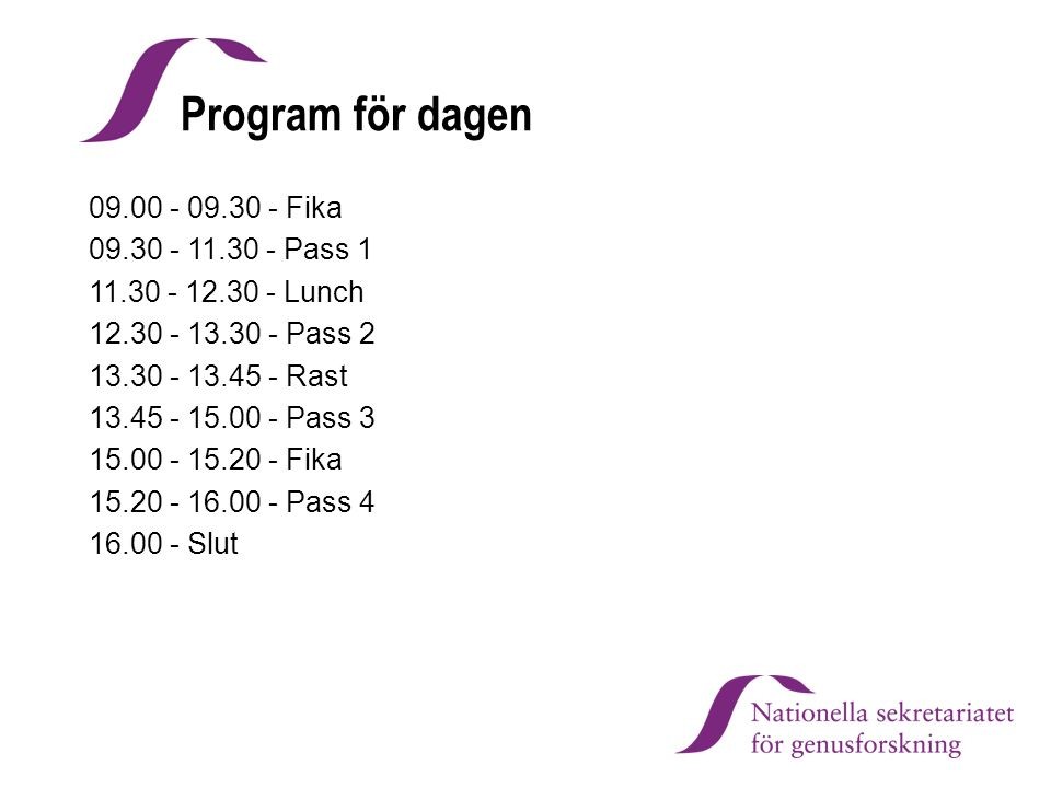 Program för dagen 09.00 - 09.30 - Fika 09.30 - 11.30 - Pass 1