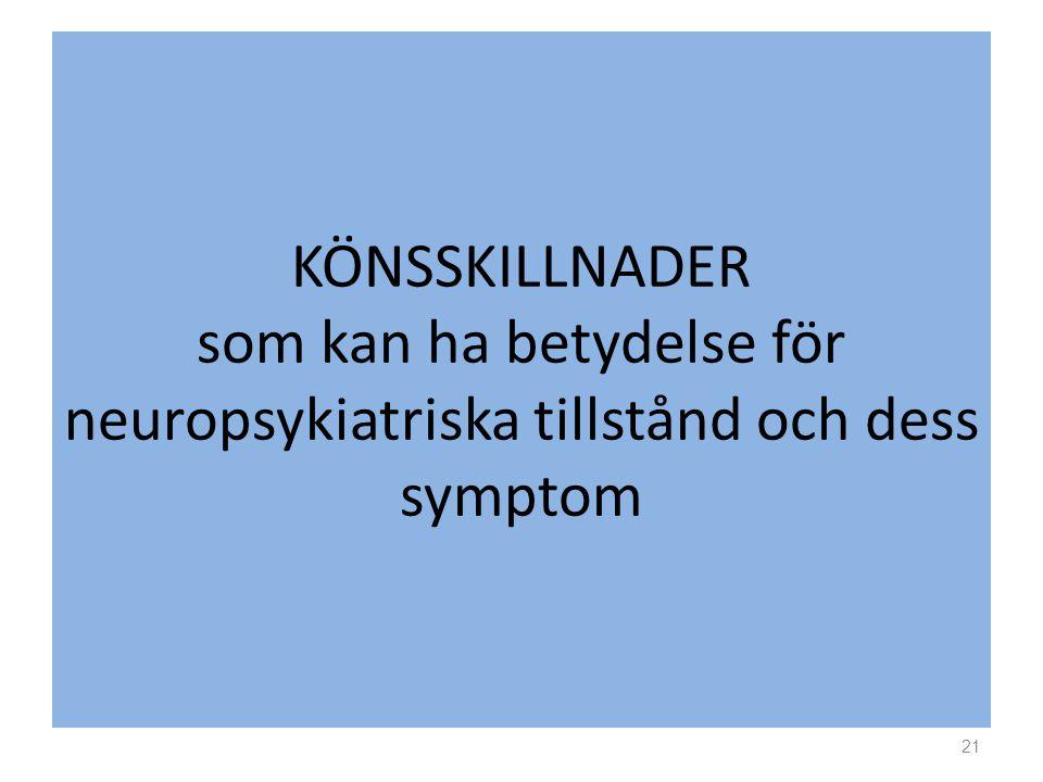 KÖNSSKILLNADER som kan ha betydelse för neuropsykiatriska tillstånd och dess symptom