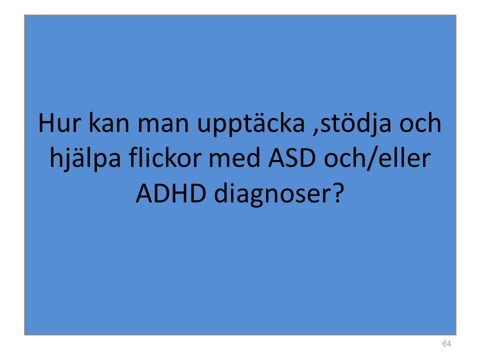Hur kan man upptäcka ,stödja och hjälpa flickor med ASD och/eller ADHD diagnoser