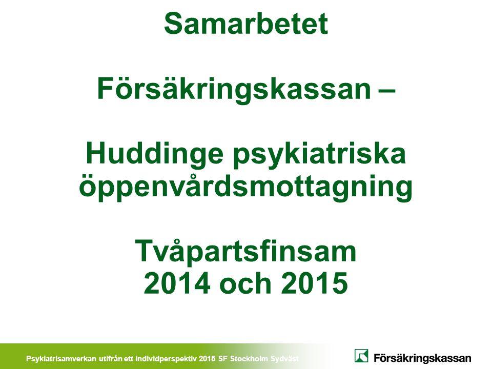 Samarbetet Försäkringskassan – Huddinge psykiatriska öppenvårdsmottagning Tvåpartsfinsam 2014 och 2015