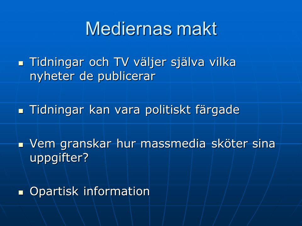 Mediernas makt Tidningar och TV väljer själva vilka nyheter de publicerar. Tidningar kan vara politiskt färgade.