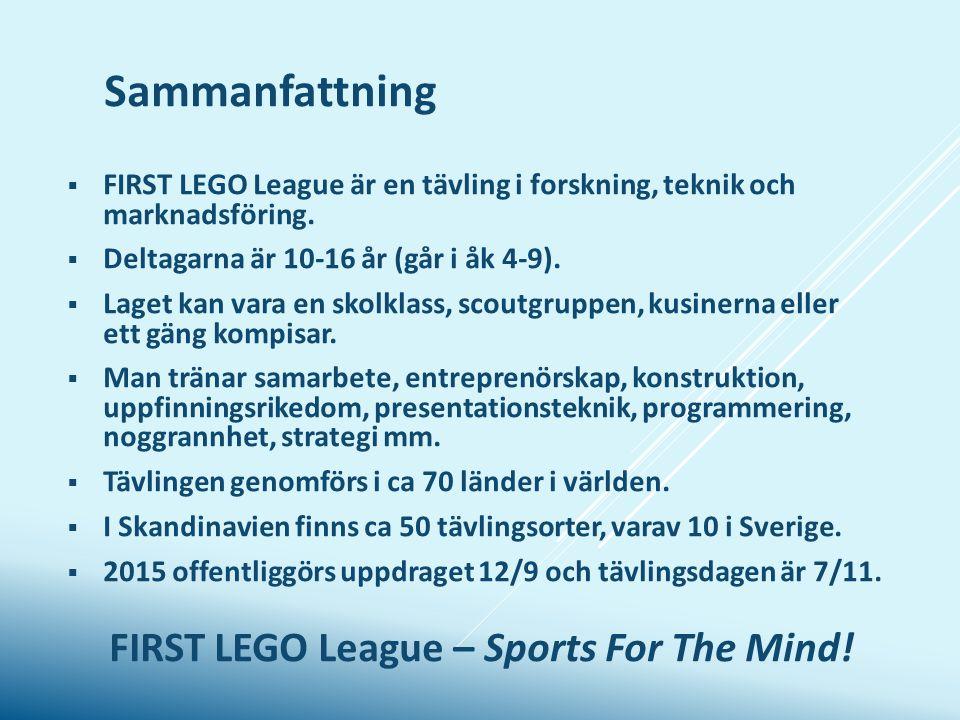 Sammanfattning FIRST LEGO League är en tävling i forskning, teknik och marknadsföring. Deltagarna är 10-16 år (går i åk 4-9).