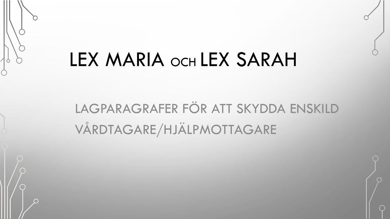 Lex Maria och Lex Sarah Lagparagrafer för att skydda enskild vårdtagare/hjälpmottagare