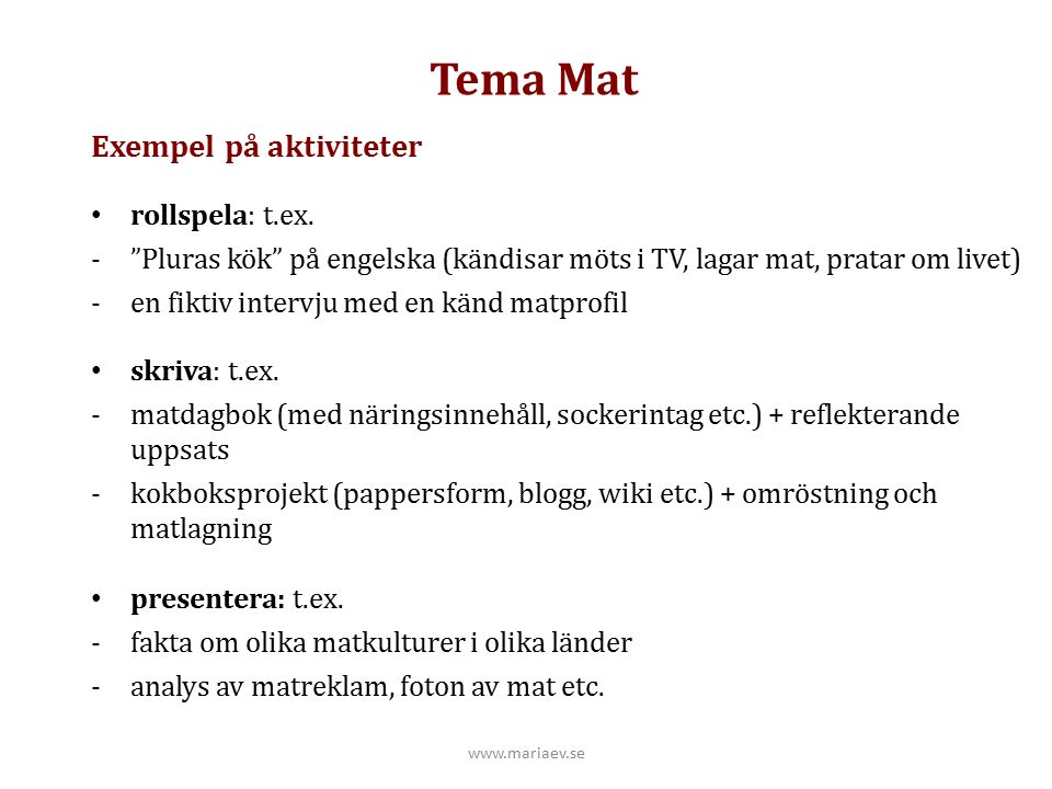 Tema Mat Exempel på aktiviteter rollspela: t.ex.