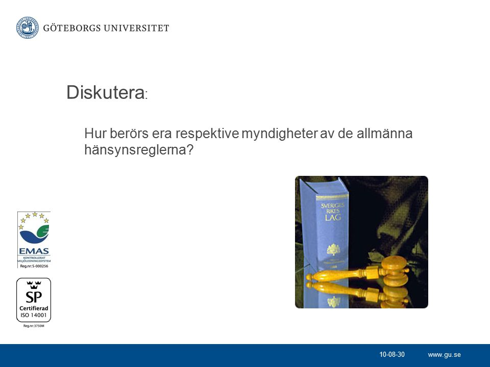 Diskutera: Hur berörs era respektive myndigheter av de allmänna hänsynsreglerna 10-08-30