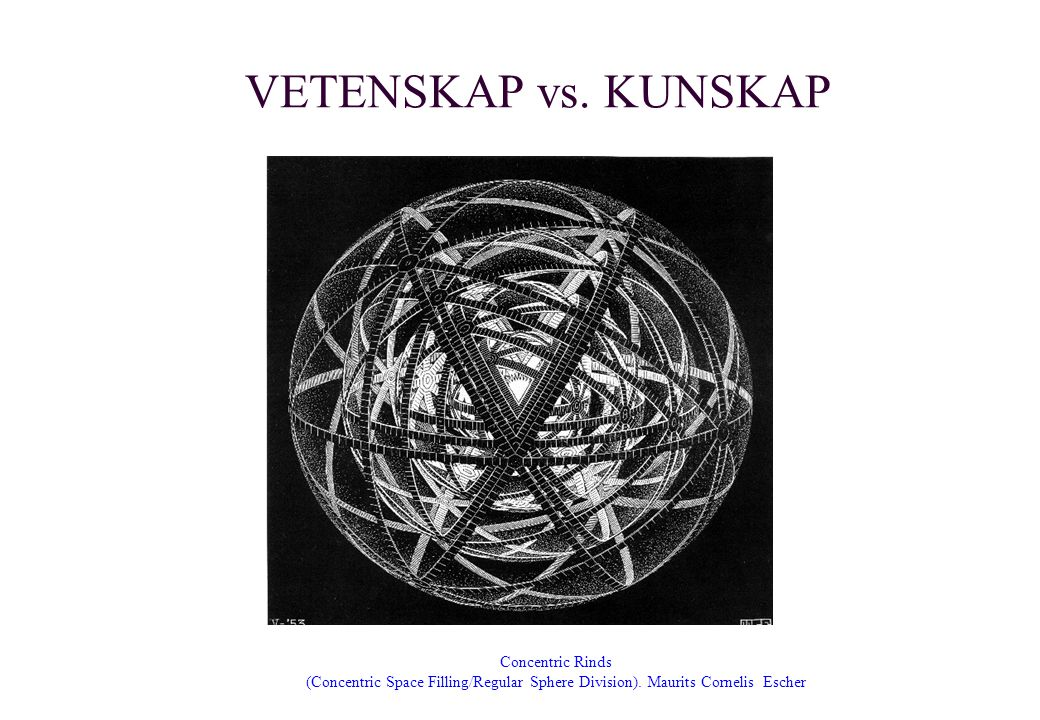 VETENSKAP vs. KUNSKAP Concentric Rinds (Concentric Space Filling/Regular Sphere Division).