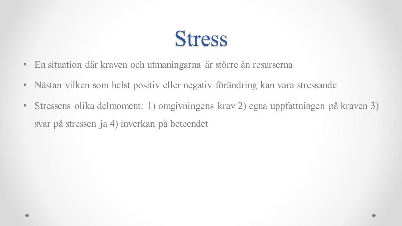 Stress En situation där kraven och utmaningarna är större än resurserna.