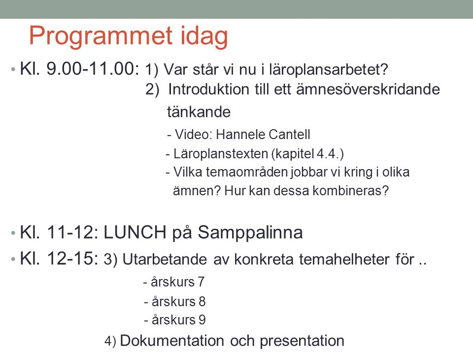 Programmet idag Kl. 9.00-11.00: 1) Var står vi nu i läroplansarbetet