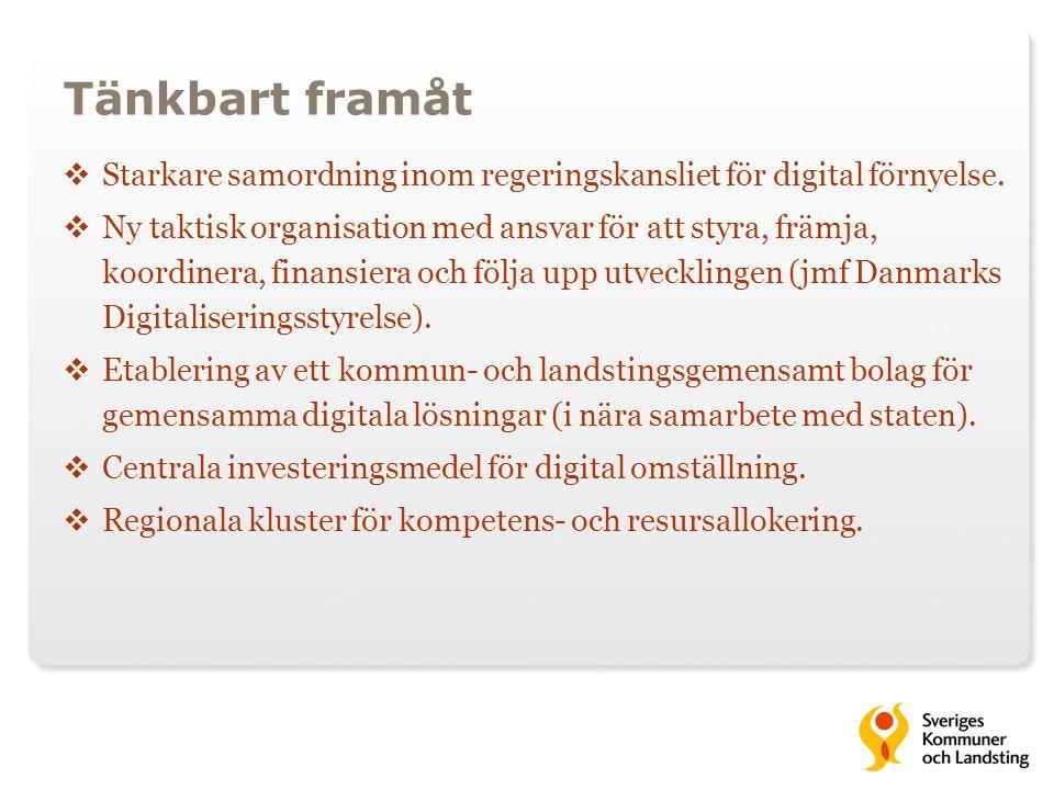 Tänkbart framåt Starkare samordning inom regeringskansliet för digital förnyelse.