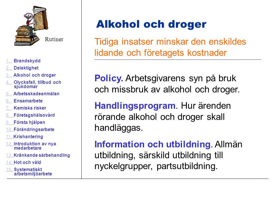 1. Brandskydd 2. Delaktighet. 3. Alkohol och droger. 4. Olycksfall, tillbud och sjukdomar.