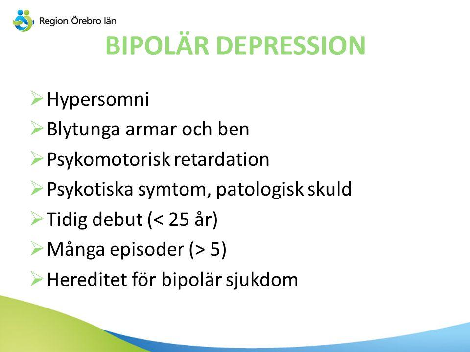 BIPOLÄR DEPRESSION Hypersomni Blytunga armar och ben
