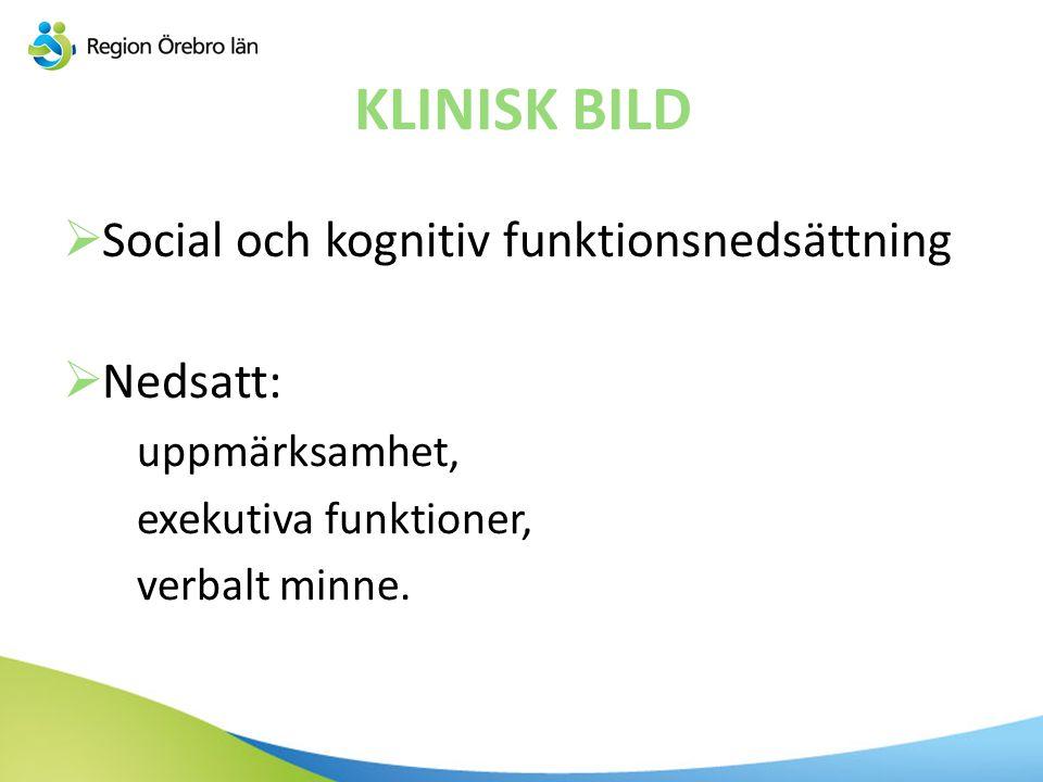 KLINISK BILD Social och kognitiv funktionsnedsättning Nedsatt:
