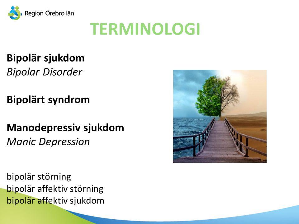 TERMINOLOGI Bipolär sjukdom Bipolar Disorder Bipolärt syndrom