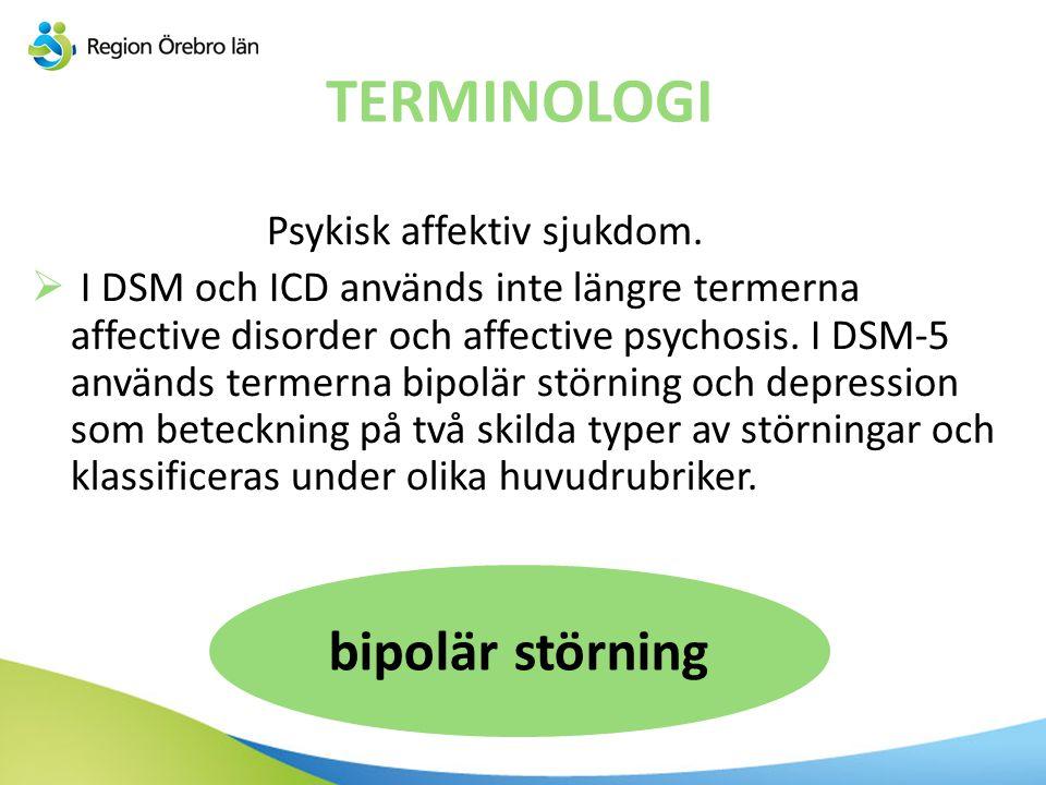 TERMINOLOGI bipolär störning Psykisk affektiv sjukdom.