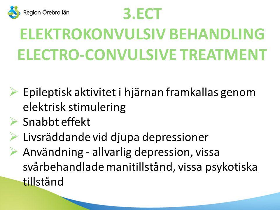3.ECT ELEKTROKONVULSIV BEHANDLING ELECTRO-CONVULSIVE TREATMENT