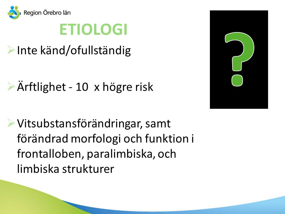 ETIOLOGI Inte känd/ofullständig Ärftlighet - 10 x högre risk