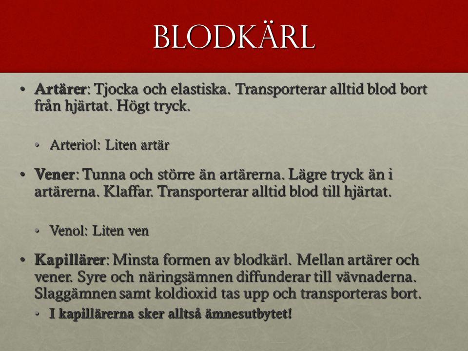 Blodkärl Artärer: Tjocka och elastiska. Transporterar alltid blod bort från hjärtat. Högt tryck. Arteriol: Liten artär.