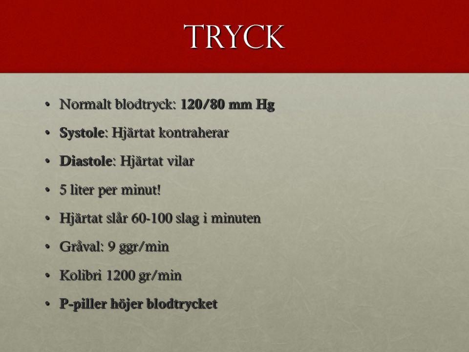 Tryck Normalt blodtryck: 120/80 mm Hg Systole: Hjärtat kontraherar