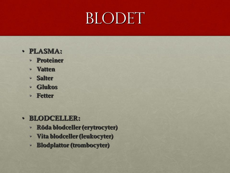 Blodet PLASMA: BLODCELLER: Proteiner Vatten Salter Glukos Fetter