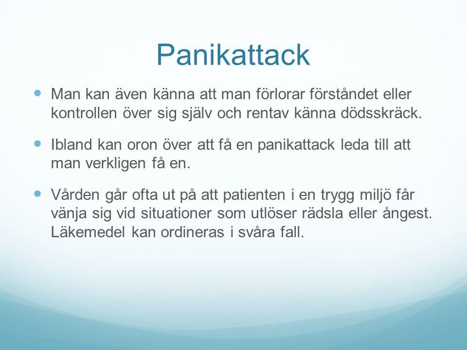 Panikattack Man kan även känna att man förlorar förståndet eller kontrollen över sig själv och rentav känna dödsskräck.