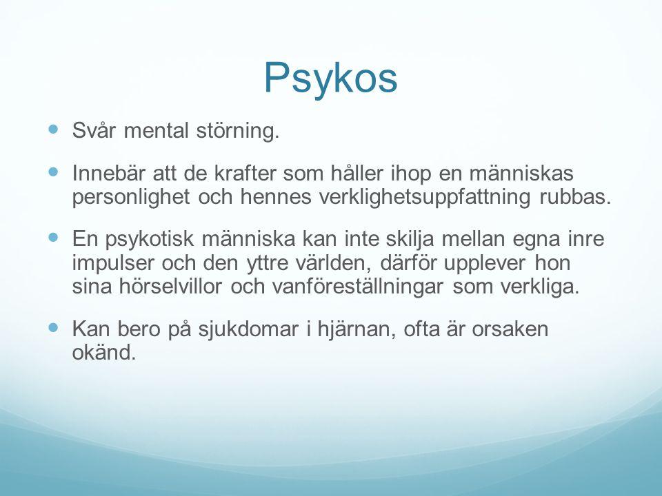 Psykos Svår mental störning.