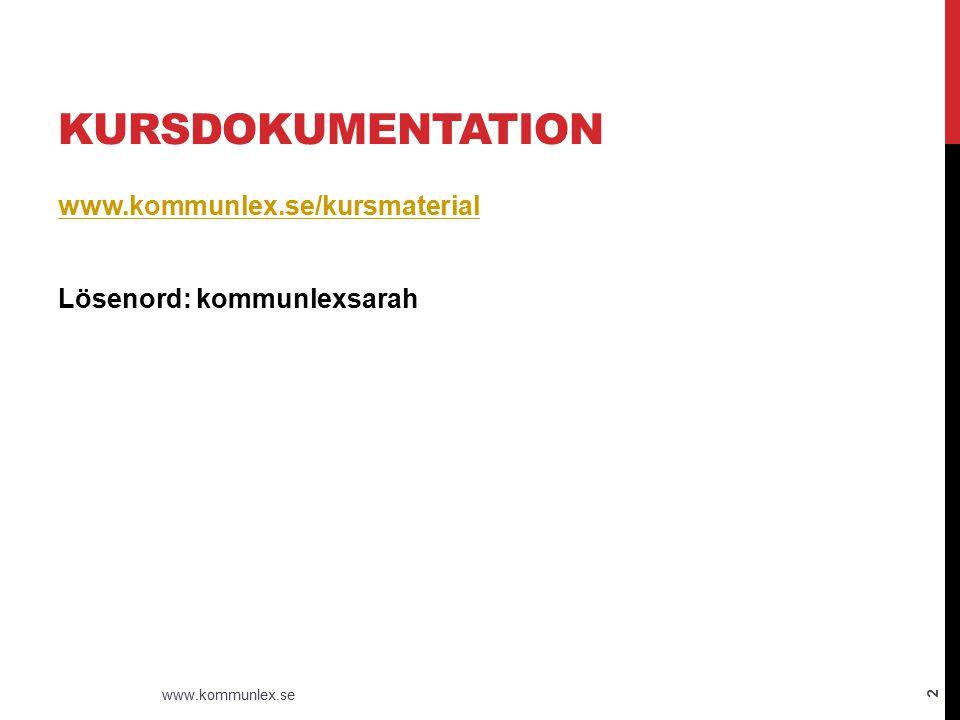 Kursdokumentation www.kommunlex.se/kursmaterial Lösenord: kommunlexsarah www.kommunlex.se