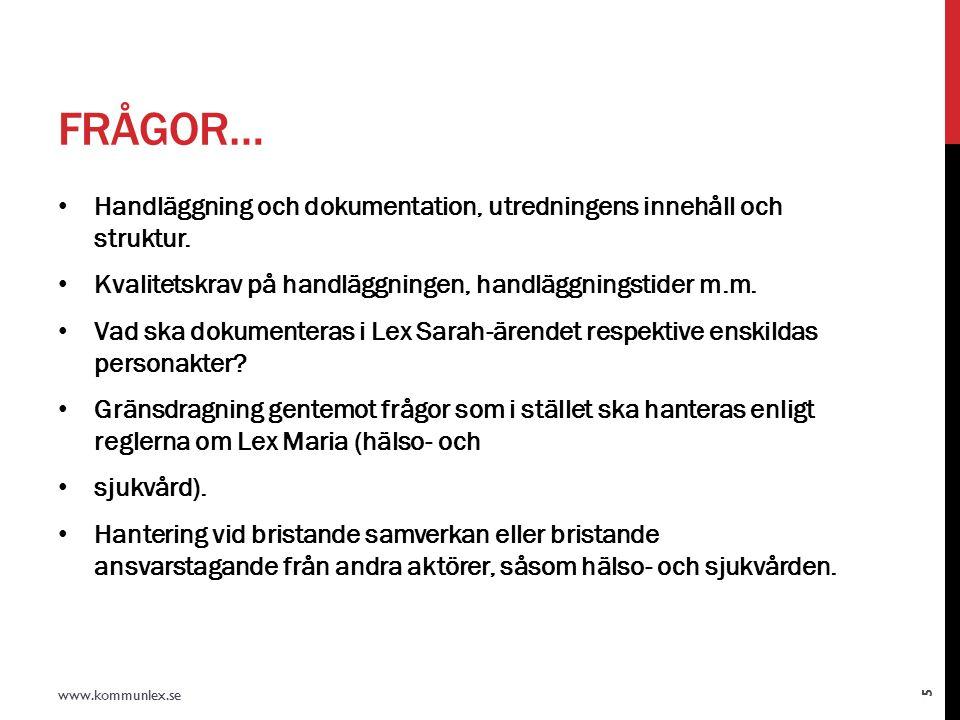 FRÅGOR… Handläggning och dokumentation, utredningens innehåll och struktur. Kvalitetskrav på handläggningen, handläggningstider m.m.