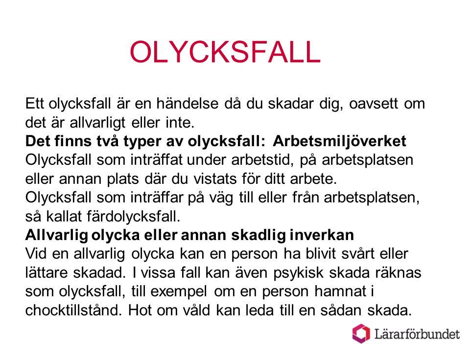 OLYCKSFALL Ett olycksfall är en händelse då du skadar dig, oavsett om det är allvarligt eller inte.