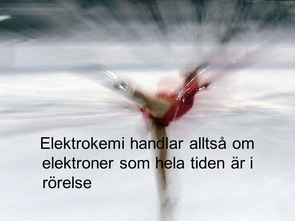 Elektrokemi handlar alltså om elektroner som hela tiden är i rörelse