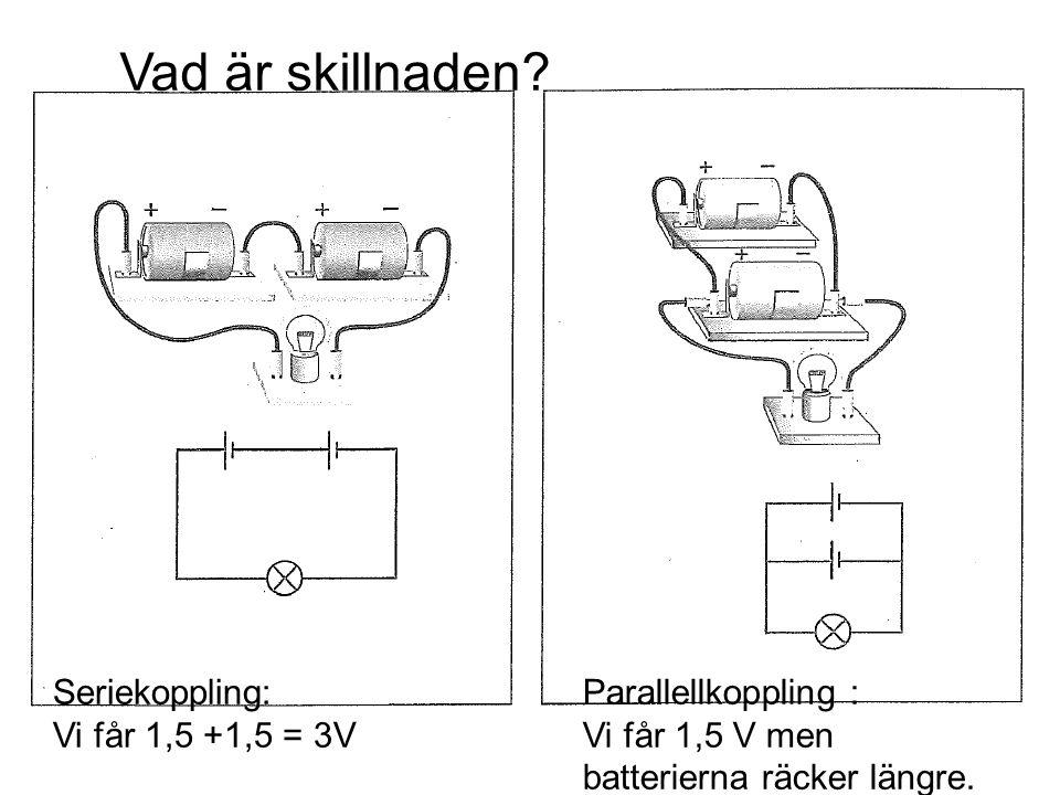 Vad är skillnaden Seriekoppling: Vi får 1,5 +1,5 = 3V
