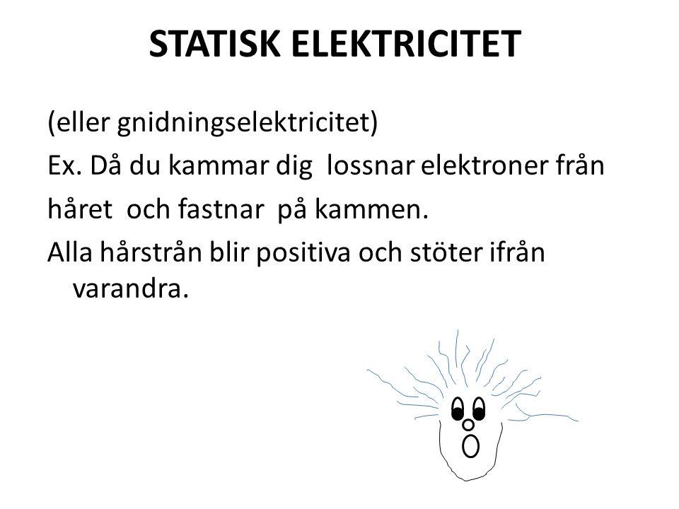 STATISK ELEKTRICITET (eller gnidningselektricitet)